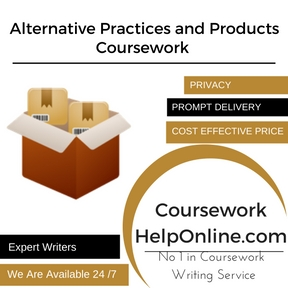 Alternative Practices and Products Coursework Writing Service