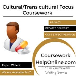 Cultural/Trans cultural Focus Coursework Writing Service
