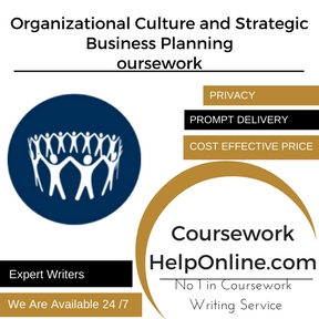 Organizational Culture and Strategic Business Planning Coursework Writing Service