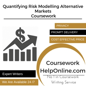 Quantifying Risk Modelling Alternative Markets Coursework Writing Services